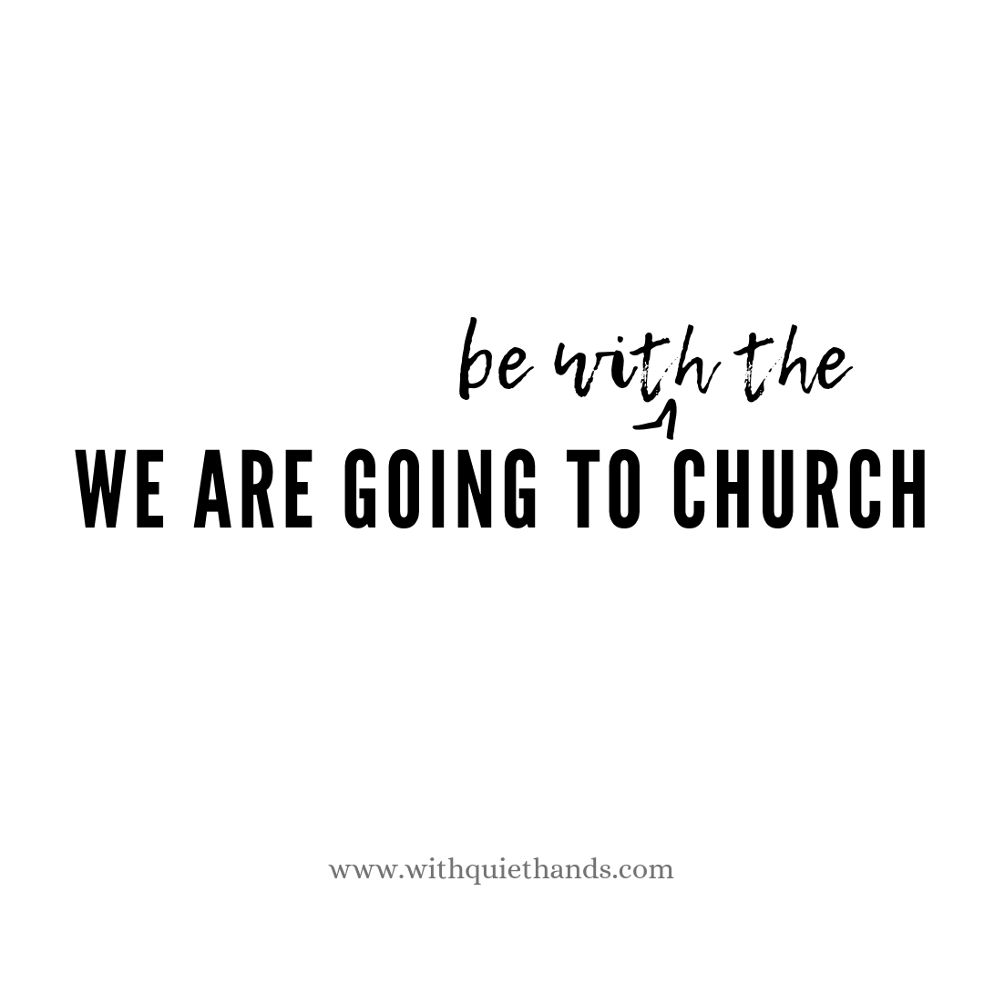We are going to be with the Church